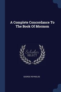 Книга под заказ: «A Complete Concordance To The Book Of Mormon»