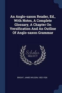 Книга под заказ: «An Anglo-saxon Reader, Ed., With Notes, A Complete Glossary, A Chapter On Versification And An Outline Of Anglo-saxon Grammar»