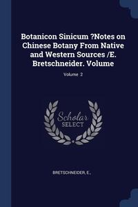 Книга под заказ: «Botanicon Sinicum ?Notes on Chinese Botany From Native and Western Sources /E. Bretschneider. Volume; Volume  2»