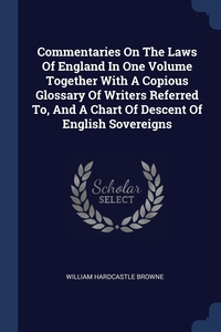 Книга под заказ: «Commentaries On The Laws Of England In One Volume Together With A Copious Glossary Of Writers Referred To, And A Chart Of Descent Of English Sovereigns»
