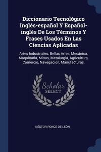 Книга под заказ: «Diccionario Tecnológico Inglés-español Y Español-inglés De Los Términos Y Frases Usados En Las Ciencias Aplicadas»