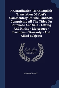 Книга под заказ: «A Contribution To An English Translation Of Voet's Commentary On The Pandects, Comprising All The Titles On Purchase And Sale - Letting And Hiring - Mortgages - Evictions - Warranty - And Allied Subjects»