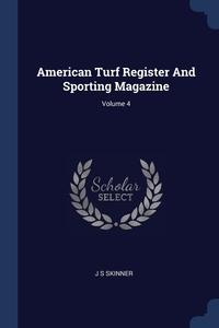 Книга под заказ: «American Turf Register And Sporting Magazine; Volume 4»
