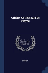 Книга под заказ: «Cricket As It Should Be Played»