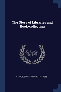 Книга под заказ: «The Story of Libraries and Book-collecting»