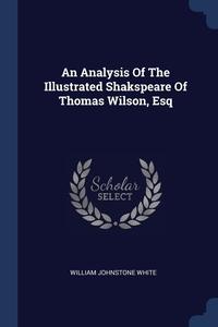 Книга под заказ: «An Analysis Of The Illustrated Shakspeare Of Thomas Wilson, Esq»