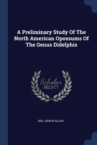 Книга под заказ: «A Preliminary Study Of The North American Opossums Of The Genus Didelphis»