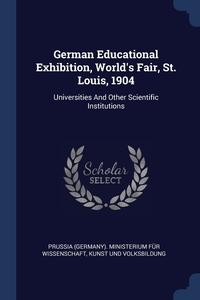 Книга под заказ: «German Educational Exhibition, World's Fair, St. Louis, 1904»
