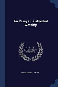 Книга под заказ: «An Essay On Cathedral Worship»