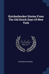 Книга под заказ: «Knickerbocker Stories From The Old Dutch Days Of New York»