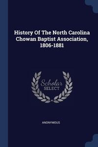 Книга под заказ: «History Of The North Carolina Chowan Baptist Association, 1806-1881»