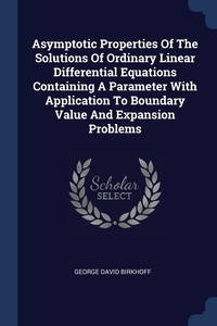 Книга под заказ: «Asymptotic Properties Of The Solutions Of Ordinary Linear Differential Equations Containing A Parameter With Application To Boundary Value And Expansion Problems»