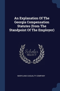 Книга под заказ: «An Explanation Of The Georgia Compensation Statutes (from The Standpoint Of The Employer)»
