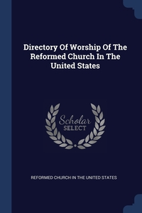 Книга под заказ: «Directory Of Worship Of The Reformed Church In The United States»