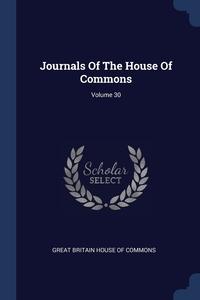 Книга под заказ: «Journals Of The House Of Commons; Volume 30»