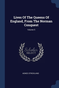 Книга под заказ: «Lives Of The Queens Of England, From The Norman Conquest; Volume 5»