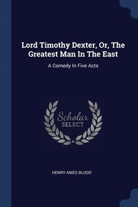 Книга под заказ: «Lord Timothy Dexter, Or, The Greatest Man In The East»