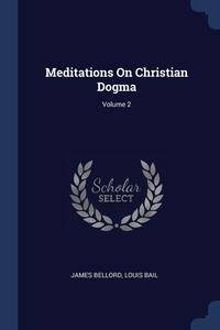 Книга под заказ: «Meditations On Christian Dogma; Volume 2»