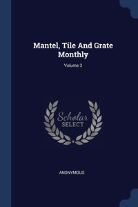 Книга под заказ: «Mantel, Tile And Grate Monthly; Volume 3»