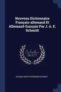 Книга под заказ: «Nouveau Dictionnaire Français-allemand Et Allemand-français Par J. A. E. Schmidt»