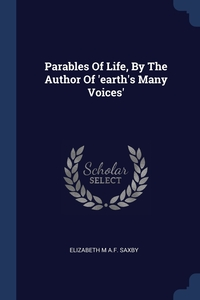 Parables Of Life, By The Author Of 'earth's Many Voices', Elizabeth M A.F. Saxby обложка-превью