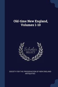 Книга под заказ: «Old-time New England, Volumes 1-10»