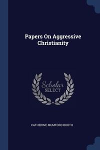 Книга под заказ: «Papers On Aggressive Christianity»