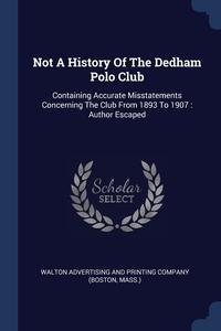 Книга под заказ: «Not A History Of The Dedham Polo Club»