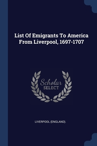 Книга под заказ: «List Of Emigrants To America From Liverpool, 1697-1707»