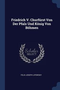 Книга под заказ: «Friedrich V. Churfürst Von Der Pfalz Und König Von Böhmen»