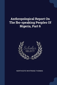 Книга под заказ: «Anthropological Report On The Ibo-speaking Peoples Of Nigeria, Part 6»