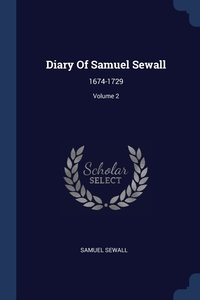 Diary Of Samuel Sewall: 1674-1729; Volume 2, Samuel Sewall обложка-превью