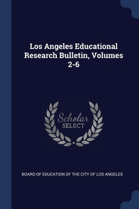 Книга под заказ: «Los Angeles Educational Research Bulletin, Volumes 2-6»