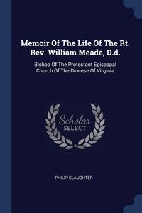 Книга под заказ: «Memoir Of The Life Of The Rt. Rev. William Meade, D.d.»