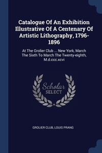 Книга под заказ: «Catalogue Of An Exhibition Illustrative Of A Centenary Of Artistic Lithography, 1796-1896»