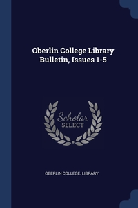 Книга под заказ: «Oberlin College Library Bulletin, Issues 1-5»