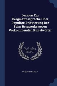 Книга под заказ: «Lexicon Zur Bergmannssprache Oder Populäre Erläuterung Der Beim Bergwerkswesen Vorkommenden Kunstwörter»