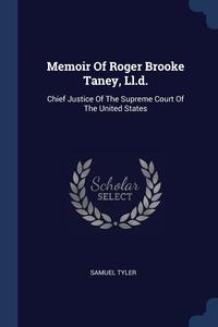 Книга под заказ: «Memoir Of Roger Brooke Taney, Ll.d.»