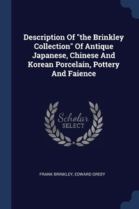 """Книга под заказ: «Description Of """"the Brinkley Collection"""" Of Antique Japanese, Chinese And Korean Porcelain, Pottery And Faience»"""