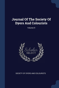 Книга под заказ: «Journal Of The Society Of Dyers And Colourists; Volume 9»