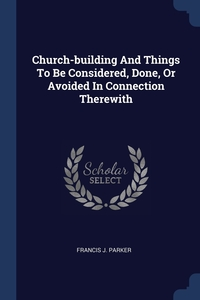 Книга под заказ: «Church-building And Things To Be Considered, Done, Or Avoided In Connection Therewith»