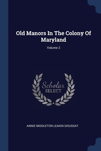 Книга под заказ: «Old Manors In The Colony Of Maryland; Volume 2»
