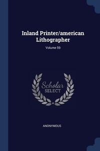 Книга под заказ: «Inland Printer/american Lithographer; Volume 59»