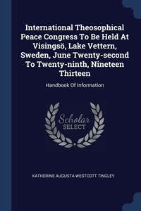 Книга под заказ: «International Theosophical Peace Congress To Be Held At Visingsö, Lake Vettern, Sweden, June Twenty-second To Twenty-ninth, Nineteen Thirteen»