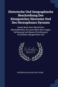 Книга под заказ: «Historische Und Geographische Beschreibung Des Königreiches Slavonien Und Des Herzogthums Syrmien»