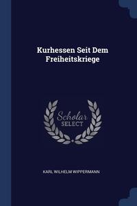 Книга под заказ: «Kurhessen Seit Dem Freiheitskriege»