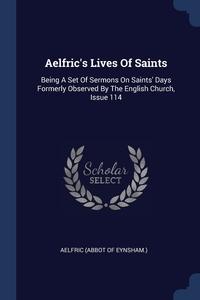 Книга под заказ: «Aelfric's Lives Of Saints»
