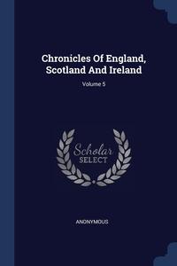 Книга под заказ: «Chronicles Of England, Scotland And Ireland; Volume 5»