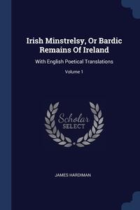 Книга под заказ: «Irish Minstrelsy, Or Bardic Remains Of Ireland»