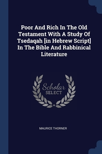 Книга под заказ: «Poor And Rich In The Old Testament With A Study Of Tsedaqah [in Hebrew Script] In The Bible And Rabbinical Literature»